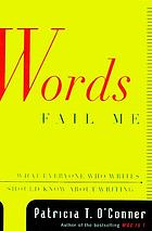 Words fail me : what everyone who writes should know about writing