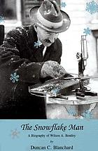 The snowflake man : a biography of Wilson A. Bentley