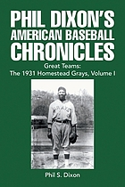 Phil Dixon's American baseball chronicles, volume I : great teams : the 1931 Homestead Grays