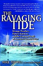 The ravaging tide : strange weather, future Katrinas, and the coming death of America's coastal cities