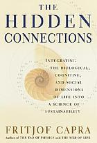The hidden connections : integrating the biological, cognitive, and social dimensions of life into a science of sustainability