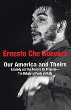 Our America and theirs : Kennedy and the Alliance for Progress : the debate at Punto del Este