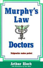 Murphy's law, doctors : malpractice makes perfect