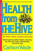 Health from the hive : honey, bee pollen, bee propolis, royal jelly