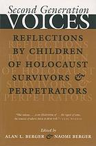 Second generation voices : reflections by children of Holocaust survivors and perpetrators