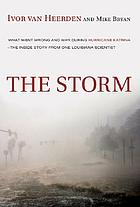 The storm : what went wrong and why during hurricane Katrina : the inside story from one Louisiana scientist