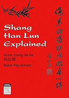 Shang Han Lun explained : a guided tour of an ancient classic text written by Zhang Zhong Jing in 200 AD and its modern clinical applications