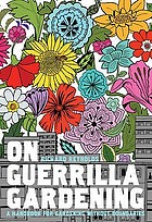 On guerrilla gardening : a handbook for gardening without boundaries