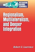 Regionalism, multilateralism, and deeper integration