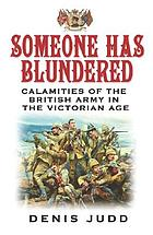 Someone has blundered; calamities of the British Army in the Victorian Age