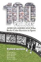 100 pioneers : African-Americans who broke color barriers in sport
