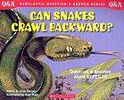 Can snakes crawl backward? : questions and answers about reptiles