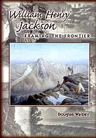 William Henry Jackson : framing the frontier