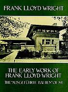 "The early work of Frank Lloyd Wright = The ""Ausgeführte Bauten"" of 1911"