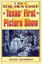 The Star Film ranch : Texas' first picture show