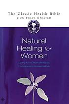 Natural healing for women : caring for yourself with herbs, homoeopathy & essential oils