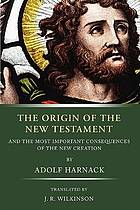 The origin of the New Testament and the most important consequences of the new creation