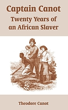 Captain Canot, or, Twenty years of an African slaver : being an account of his career and adventures on the coast, in the interior, on shipboard, and in the West Indies