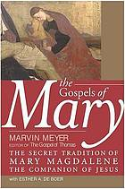 The Gospels of Mary : the secret tradition of Mary Magdalene, the companion of Jesus