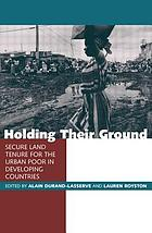Holding their ground secure land tenure for the urban poor in developing countries