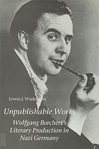 Unpublishable works : Wolfgang Borchert's literary production in Nazi Germany