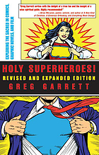 Holy superheroes! : exploring the sacred in comics, graphic novels, and film