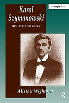 Karol Szymanowski : his life and work