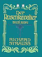Der Rosenkavalier = The rose-bearer : comedy for music in three acts by Hugo von Hofmannsthal : op. 59