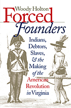 Forced founders : Indians, debtors, slaves, and the making of the American Revolution in Virginia