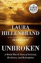 Unbroken : a World War II airman's story of survival, resilience, and redemption