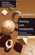 Working with adolescents : a contemporary psychodynamic approach