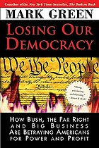 Losing our democracy : how Bush, the far right and big business are betraying Americans for power and profit