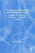 Information technology and authentic learning : realising the potential of computers in the primary classroom