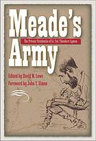 Meade's army : the private notebooks of Lt. Col. Theodore Lyman