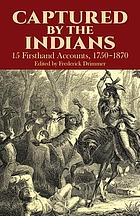 Captured by the Indians : 15 firsthand accounts, 1750-1870