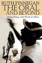 The oral and beyond : doing things with words in Africa