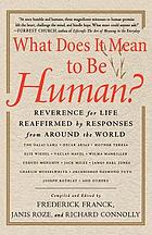 What does it mean to be human? : reverence for life reaffirmed by responses from around the world