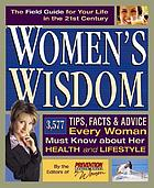 Women's wisdom : 3,577 tips, facts & advice every woman must know about her health and lifestyle