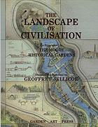 The landscape of civilisation : created for the Moody Historical Gardens