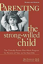 Parenting the strong-willed child : the clinically proven five-week program for parents of two- to six-year-olds