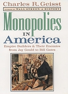 Monopolies in America : empire builders and their enemies, from Jay Gould to Bill Gates