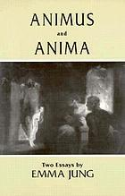 Animus ; and, AnimaAnimus and Anima; [two essays]