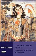 The blindfold horse memories of a Persian childhood