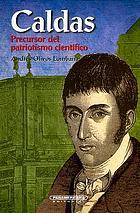 Caldas : precursor del patriotismo científico