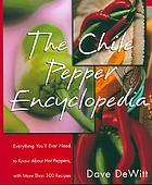 The chile pepper encyclopedia : everything you'll ever need to know about hot peppers with more than 100 recipes