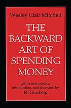 The backward art of spending money, and other essays