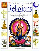 Illustrated dictionary of religions : rituals, beliefs, and practices from around the world