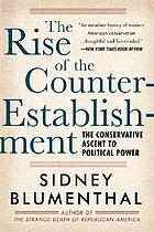 The rise of the counter-establishment : from conservative ideology to political power