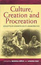 Culture, creation, and procreation : concepts of kinship in South Asian practice