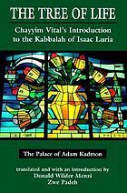 The tree of life : Chayyim Vital's introduction to the kabbalah of Isaac Luria : the palace of adam kadmon